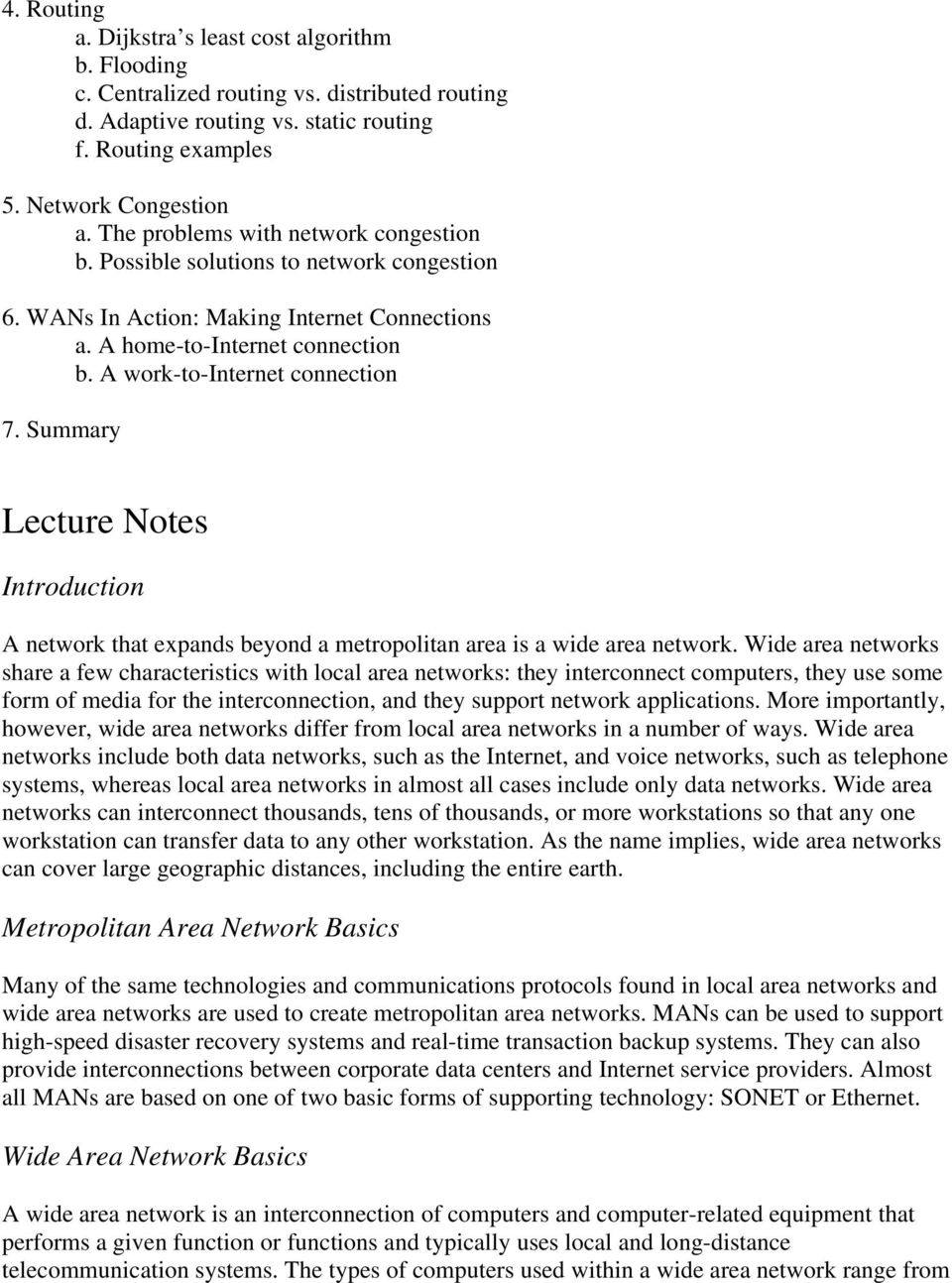 Summary Lecture Notes Introduction A network that expands beyond a metropolitan area is a wide area network.