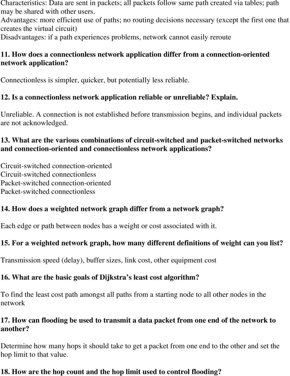 reroute 11. How does a connectionless network application differ from a connection-oriented network application? Connectionless is simpler, quicker, but potentially less reliable. 12.