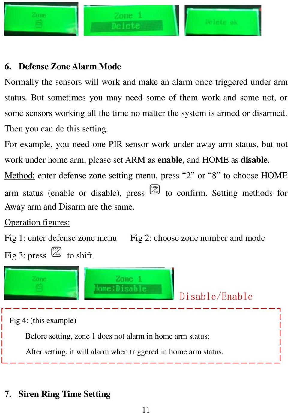 For example, you need one PIR sensor work under away arm status, but not work under home arm, please set ARM as enable, and HOME as disable.