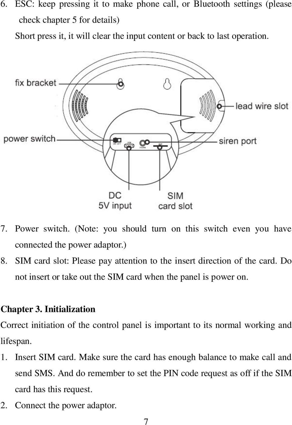 Do not insert or take out the SIM card when the panel is power on. Chapter 3. Initialization Correct initiation of the control panel is important to its normal working and lifespan. 1.