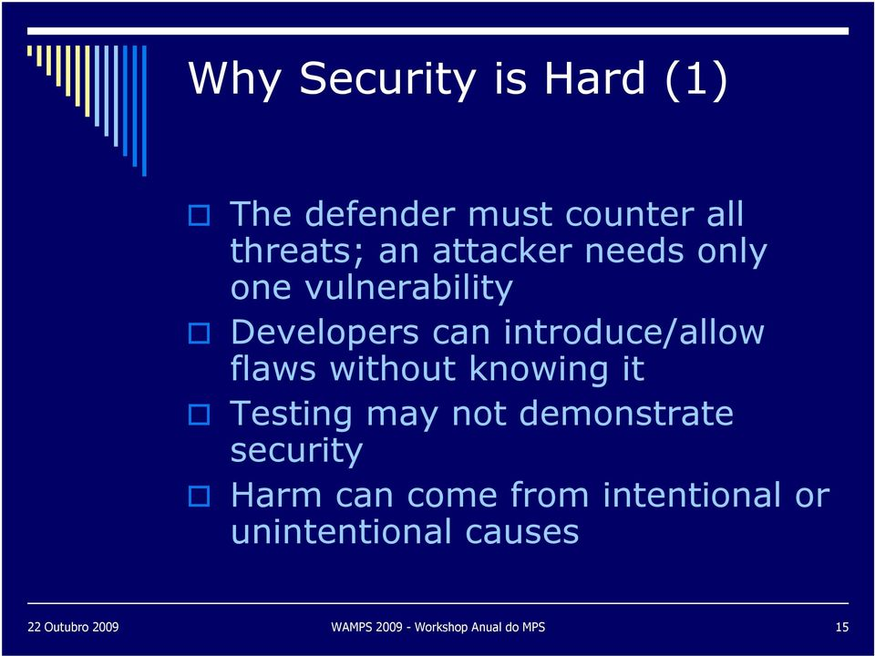 flaws without knowing it Testing may not demonstrate security Harm can