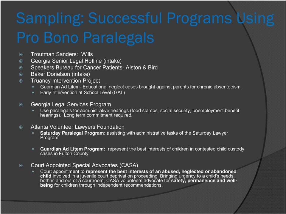 Early Intervention at School Level (GAL) Georgia Legal Services Program Use paralegals for administrative hearings (food stamps, social security, unemployment benefit hearings).