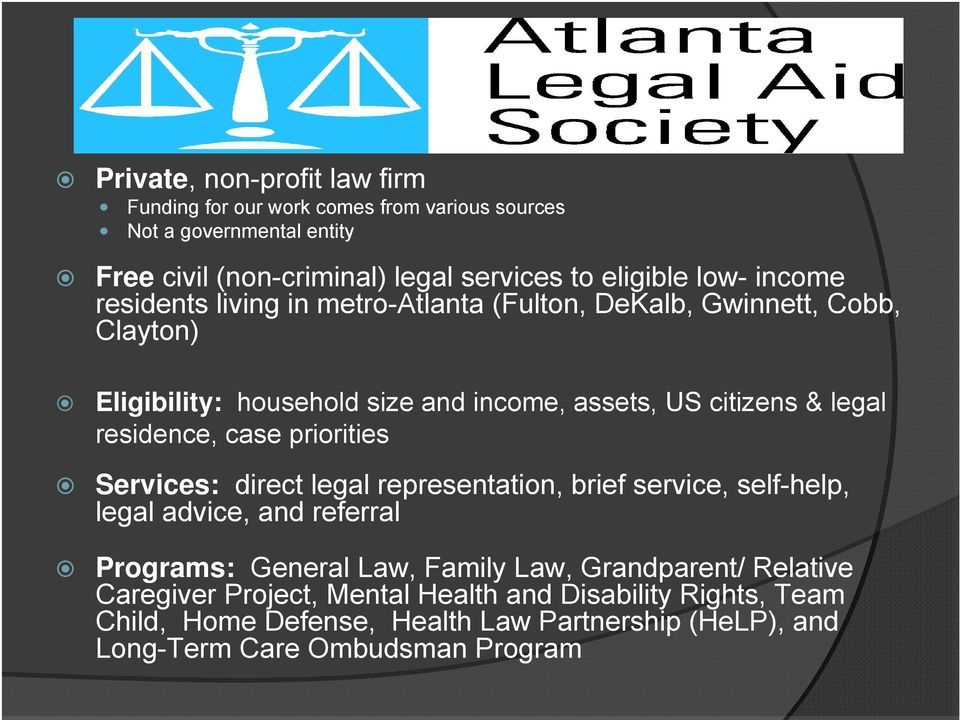 residence, case priorities Services: direct legal representation, brief service, self-help, legal advice, and referral Programs: General Law, Family Law,