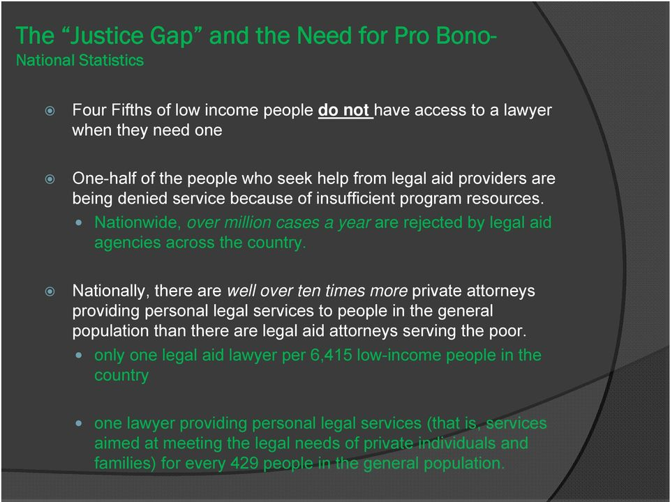 Nationally, there are well over ten times more private attorneys providing personal legal services to people in the general population than there are legal aid attorneys serving the poor.
