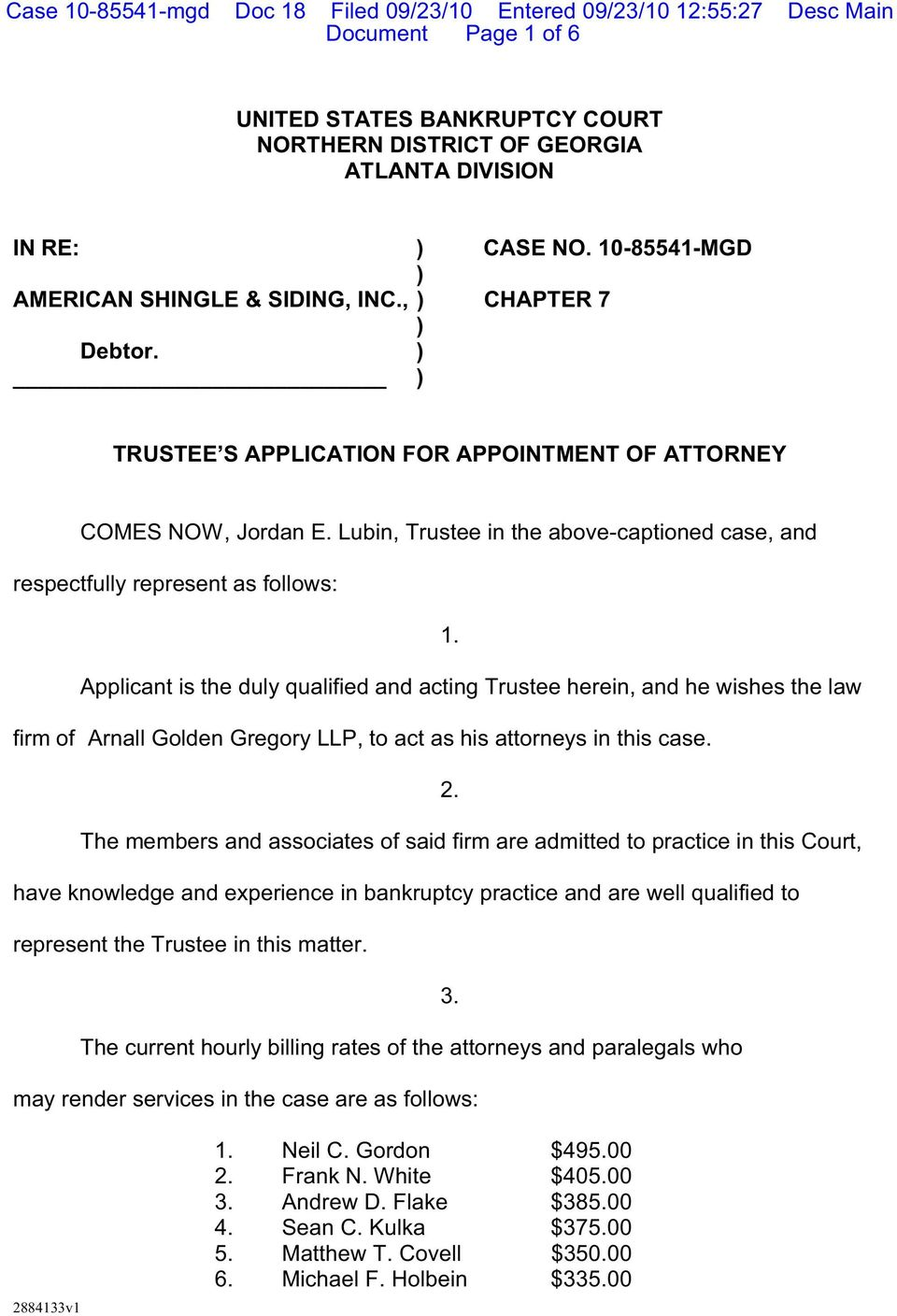Applicant is the duly qualified and acting Trustee herein, and he wishes the law firm of Arnall Golden Gregory LLP, to act as his attorneys in this case. 2.