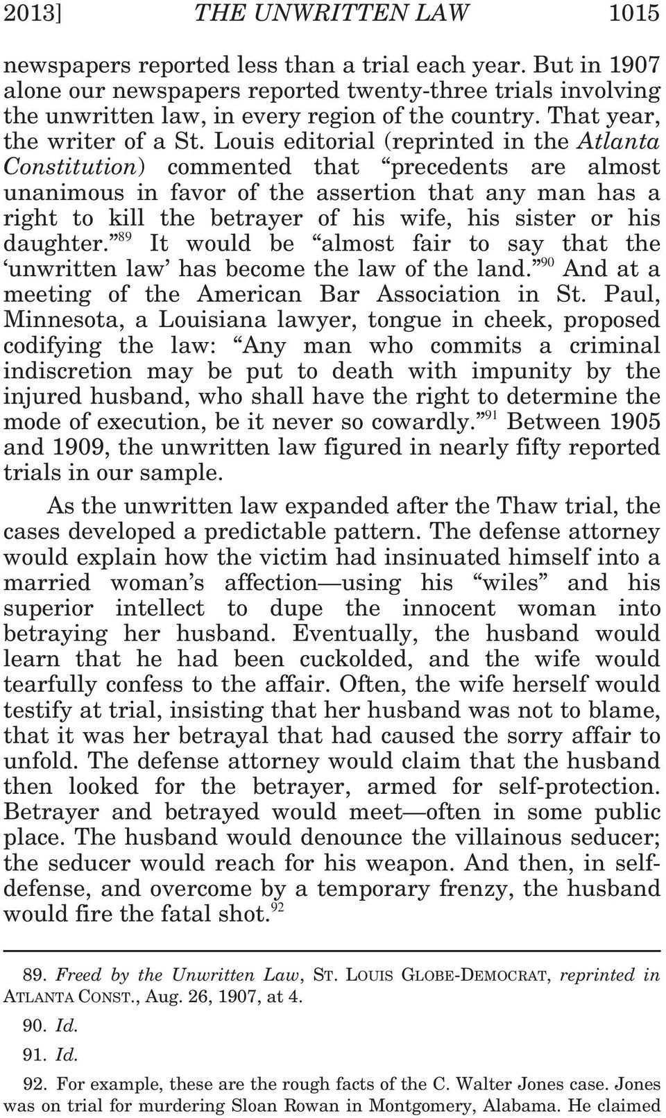 Louis editorial (reprinted in the Atlanta Constitution) commented that precedents are almost unanimous in favor of the assertion that any man has a right to kill the betrayer of his wife, his sister