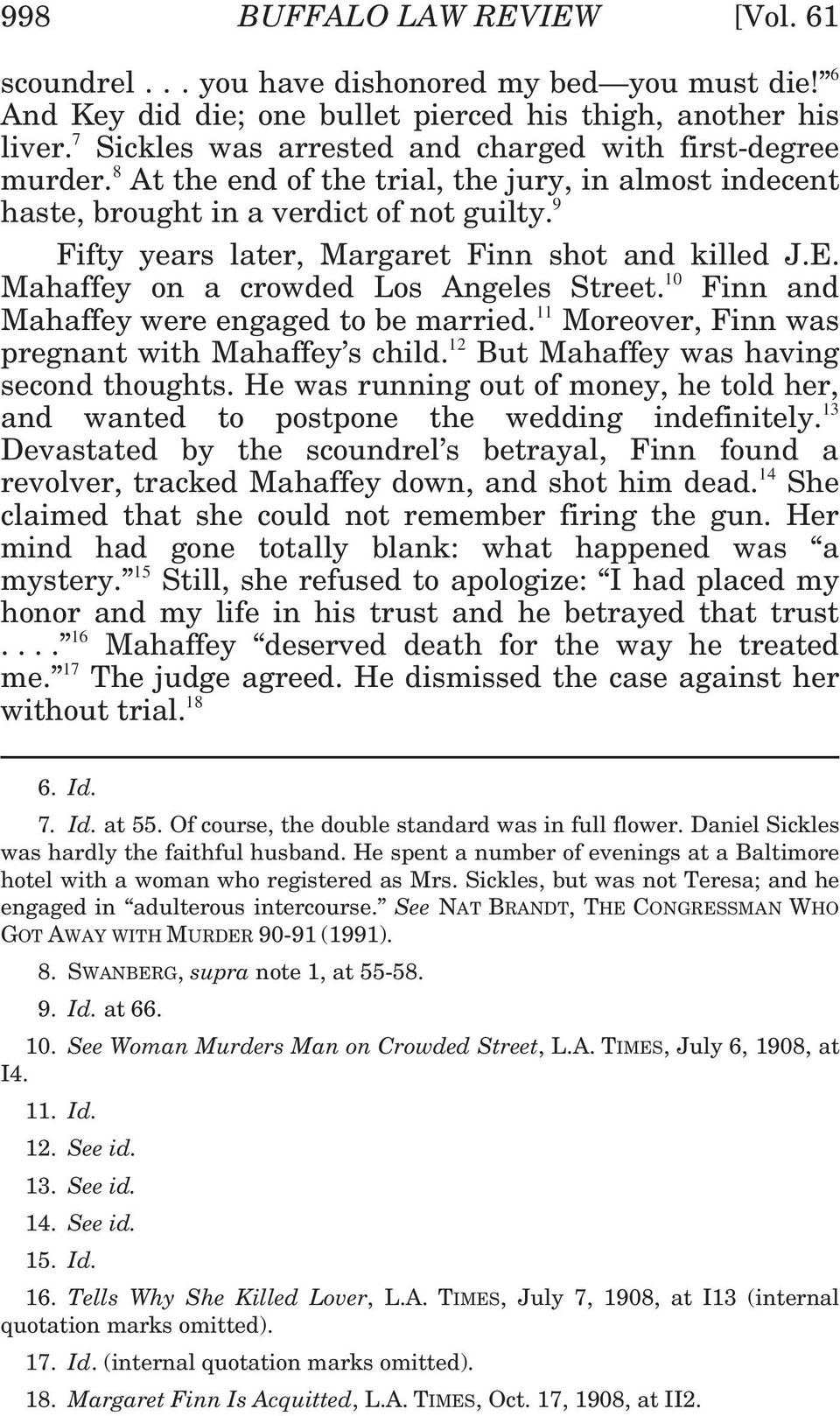 9 Fifty years later, Margaret Finn shot and killed J.E. Mahaffey on a crowded Los Angeles Street. 10 Finn and Mahaffey were engaged to be married. 11 Moreover, Finn was pregnant with Mahaffey s child.