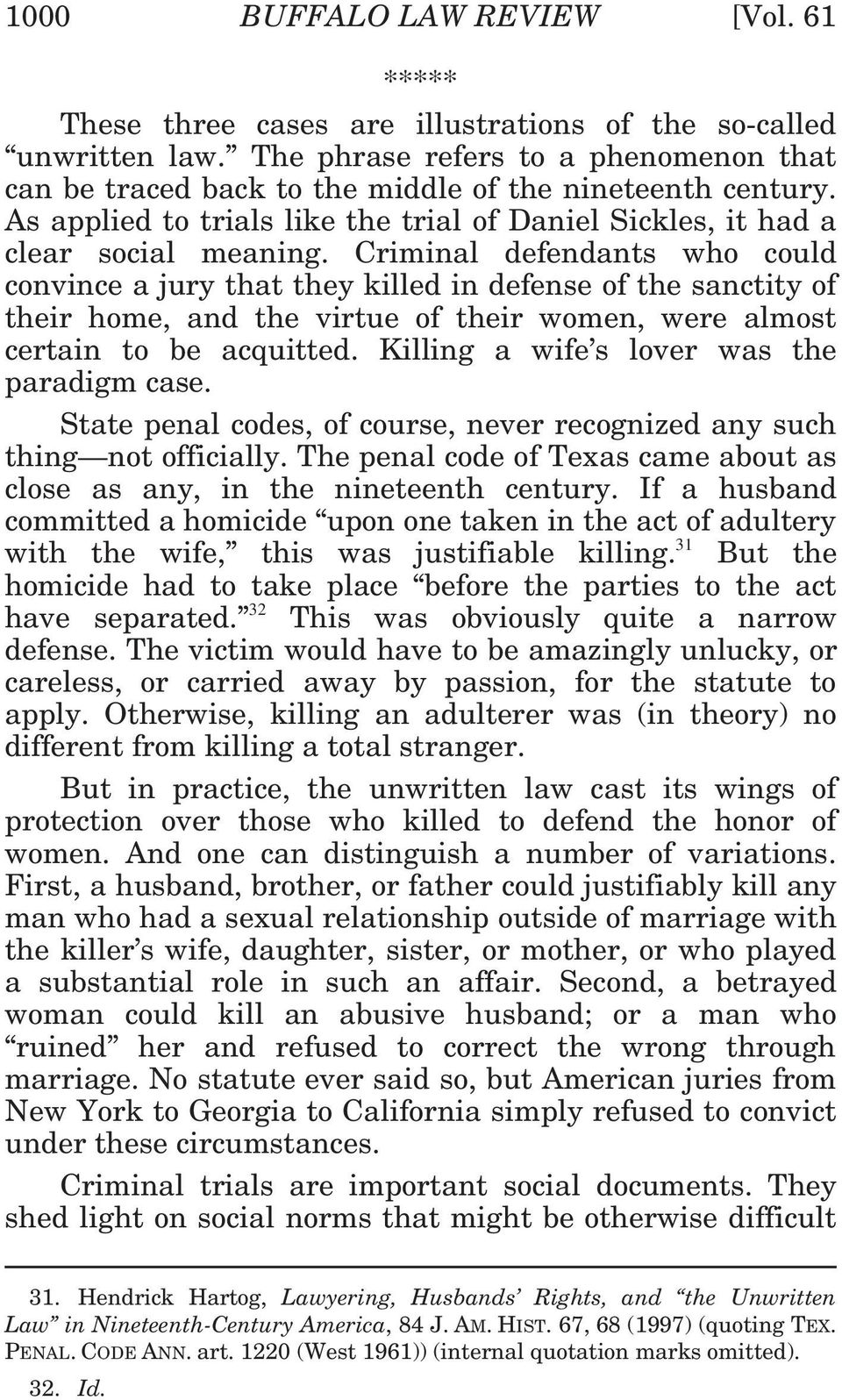 Criminal defendants who could convince a jury that they killed in defense of the sanctity of their home, and the virtue of their women, were almost certain to be acquitted.