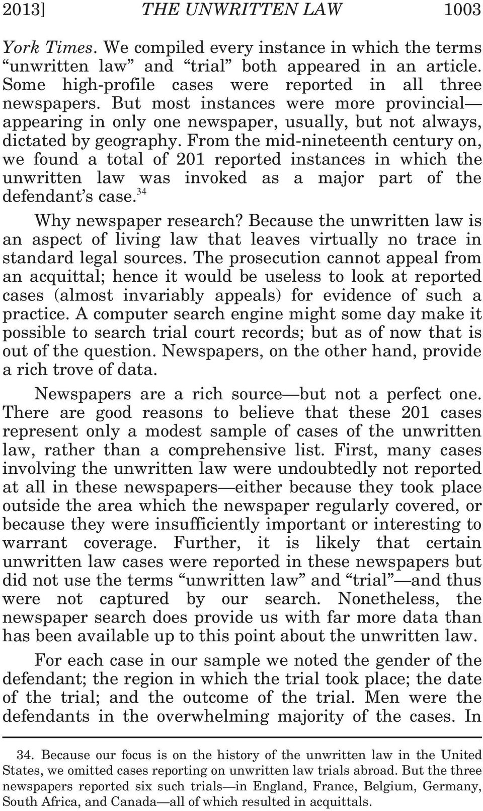 From the mid-nineteenth century on, we found a total of 201 reported instances in which the unwritten law was invoked as a major part of the defendant s case. 34 Why newspaper research?