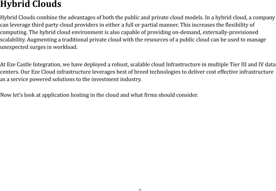 The hybrid cloud environment is also capable of providing on demand, externally provisioned scalability.