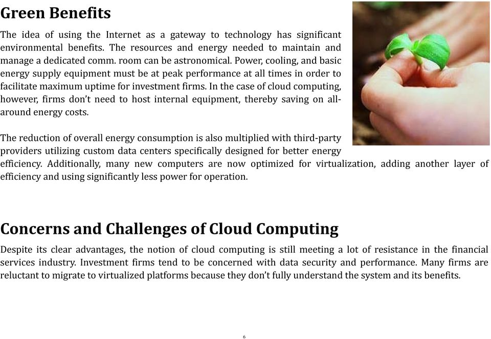 In the case of cloud computing, however, firms don t need to host internal equipment, thereby saving on allaround energy costs.