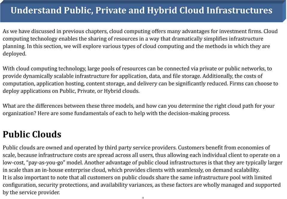 In this section, we will explore various types of cloud computing and the methods in which they are deployed.