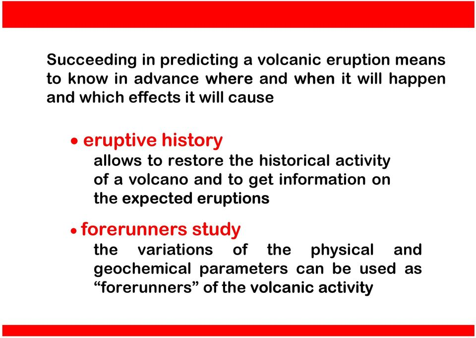 activity of a volcano and to get information on the expected eruptions forerunners study the