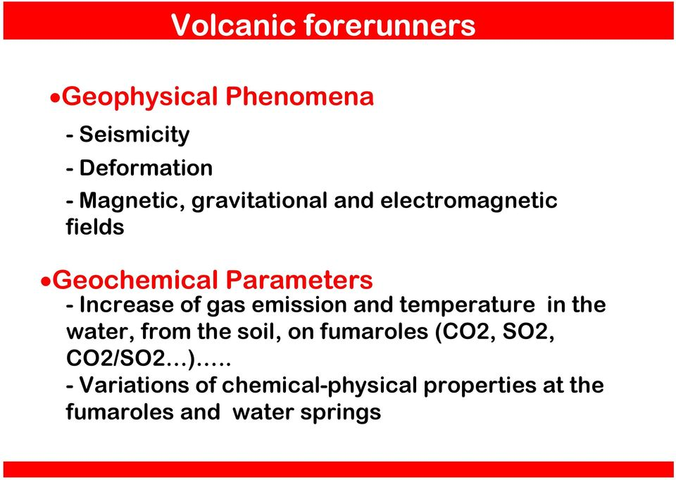 emission and temperature in the water, from the soil, on fumaroles (CO2, SO2,