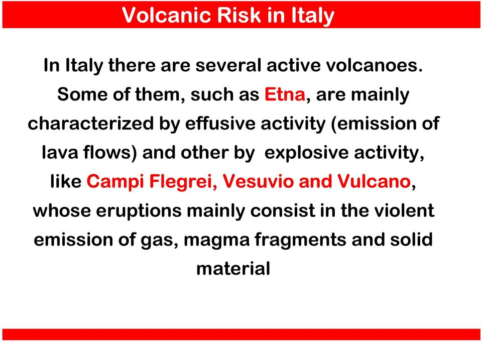of lava flows) and other by explosive activity, like Campi Flegrei, Vesuvio and
