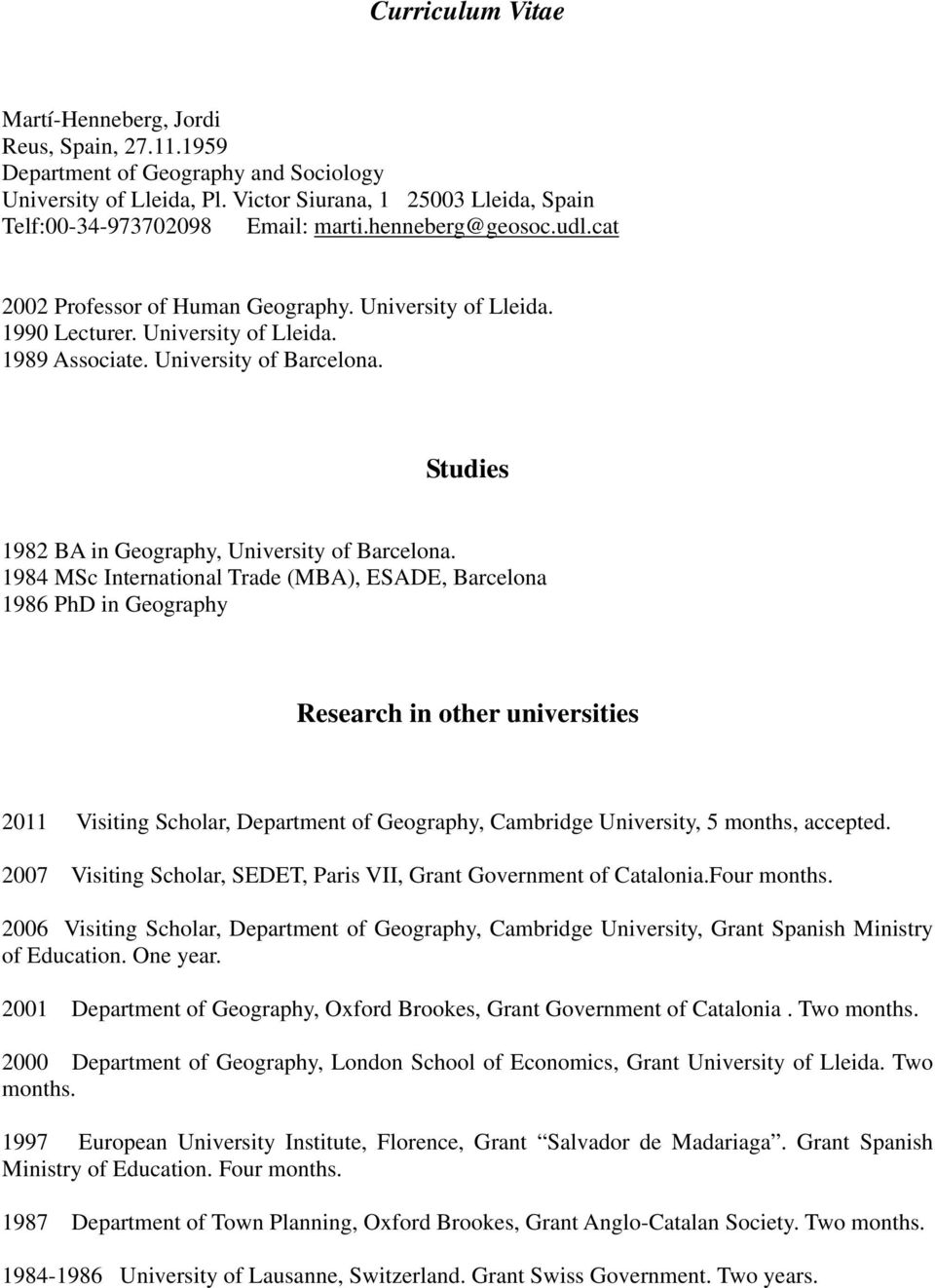 Studies 1982 BA in Geography, University of Barcelona.