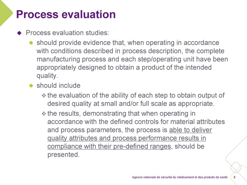 should include the evaluation of the ability of each step to obtain output of desired quality at small and/or full scale as appropriate.