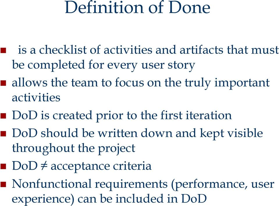 the first iteration DoD should be written down and kept visible throughout the project DoD
