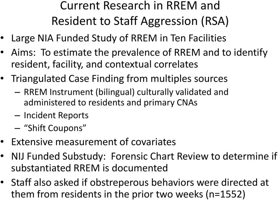 and administered to residents and primary CNAs Incident Reports Shift Coupons Extensive measurement of covariates NIJ Funded Substudy: Forensic Chart Review