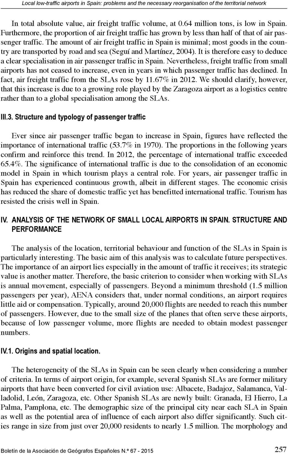 The amount of air freight traffic in Spain is minimal; most goods in the country are transported by road and sea (Seguí and Martínez, 2004).