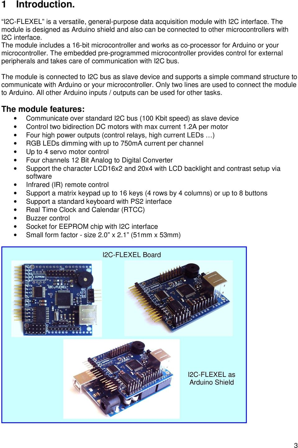 The module includes a 16-bit microcontroller and works as co-processor for Arduino or your microcontroller.