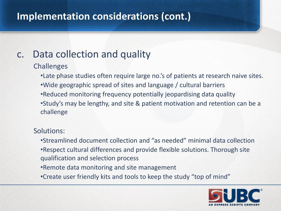 patient motivation and retention can be a challenge Solutions: Streamlined document collection and as needed minimal data collection Respect cultural differences and