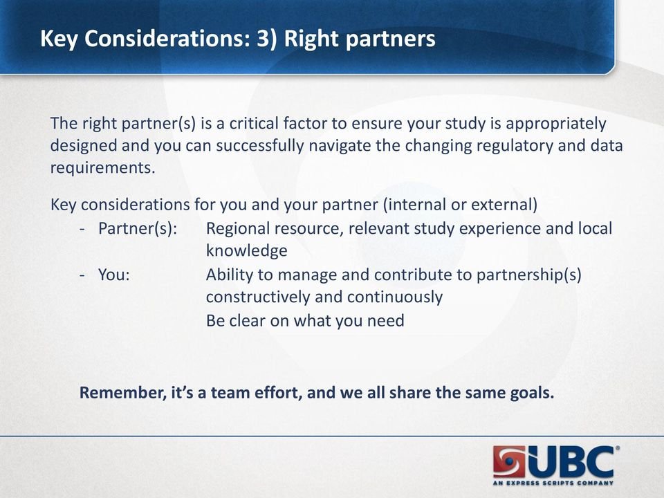 Key considerations for you and your partner (internal or external) - Partner(s): Regional resource, relevant study experience and