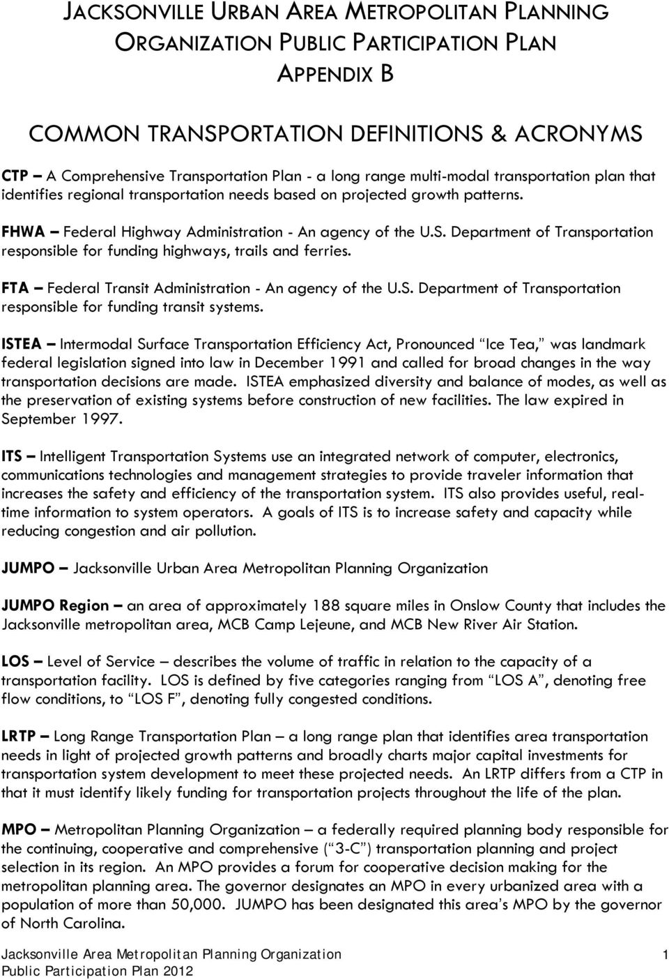 Department of Transportation responsible for funding highways, trails and ferries. FTA Federal Transit Administration - An agency of the U.S.