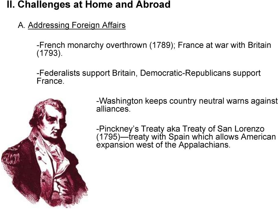 -Federalists support Britain, Democratic-Republicans support France.