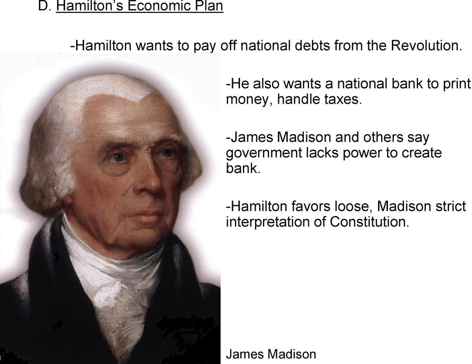 -James Madison and others say government lacks power to create bank.