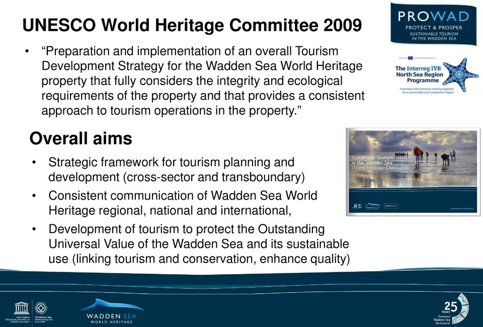 Overall aims Strategic framework for tourism planning and development (cross-sector and transboundary) Consistent communication of Wadden Sea World Heritage regional,