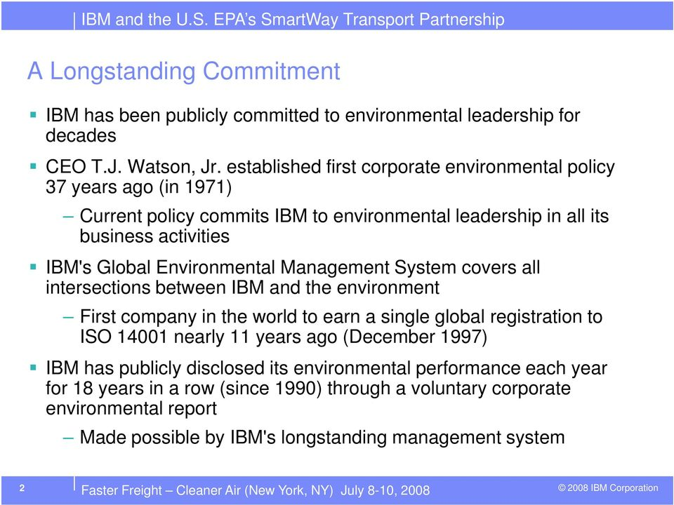 Management System covers all intersections between IBM and the environment First company in the world to earn a single global registration to ISO 14001 nearly 11 years ago (December 1997)