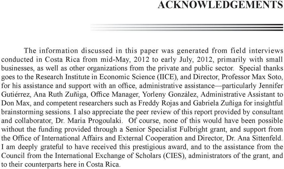 Special thanks goes to the Research Institute in Economic Science (IICE), and Director, Professor Max Soto, for his assistance and support with an office, administrative assistance particularly