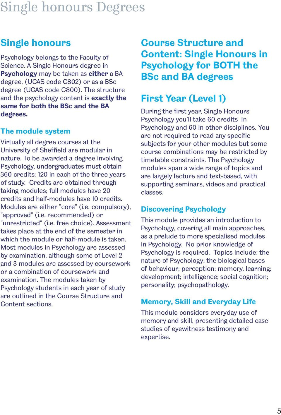 The structure and the psychology content is exactly the same for both the BSc and the BA degrees. The module system Virtually all degree courses at the University of Sheffield are modular in nature.