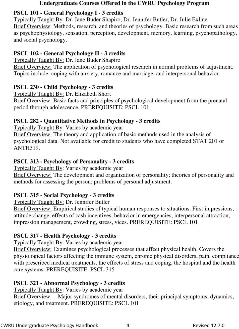 Basic research from such areas as psychophysiology, sensation, perception, development, memory, learning, psychopathology, and social psychology.
