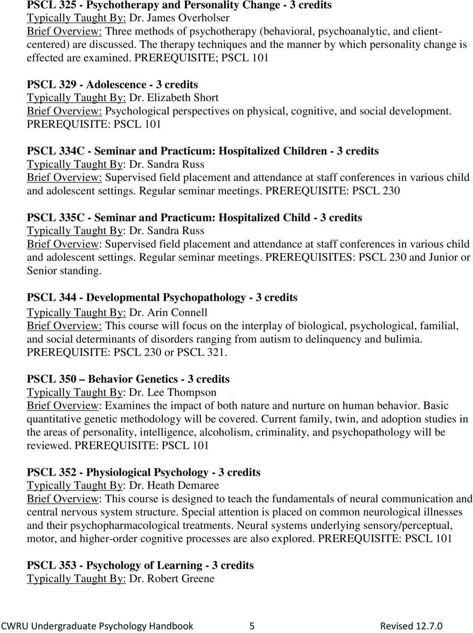The therapy techniques and the manner by which personality change is effected are examined. PREREQUISITE; PSCL 101 PSCL 329 - Adolescence - 3 credits Typically Taught By: Dr.
