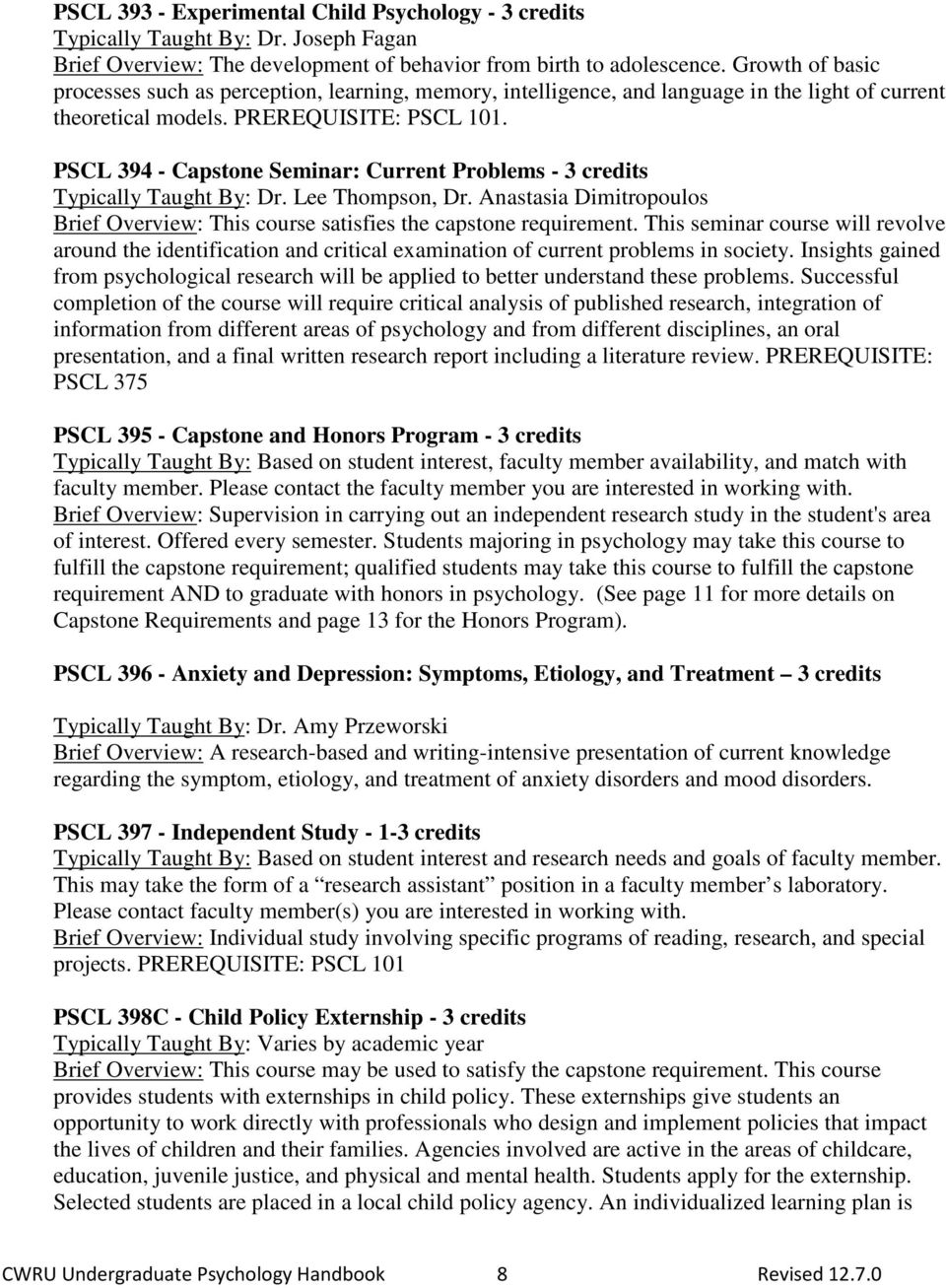 PSCL 394 - Capstone Seminar: Current Problems - 3 credits Typically Taught By: Dr. Lee Thompson, Dr. Anastasia Dimitropoulos Brief Overview: This course satisfies the capstone requirement.