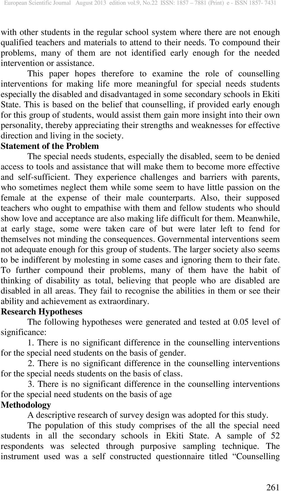 This paper hopes therefore to examine the role of counselling interventions for making life more meaningful for special needs students especially the disabled and disadvantaged in some secondary