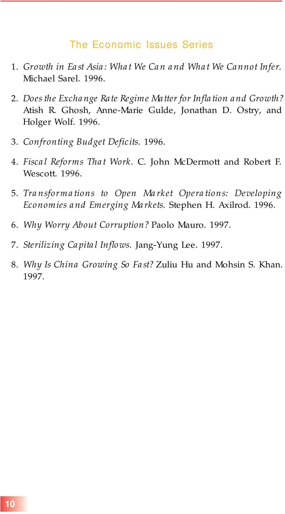 Confronting Budget Deficits. 1996. 4. Fiscal Reforms That Work. C. John McDermott and Robert F. Wescott. 1996. 5.