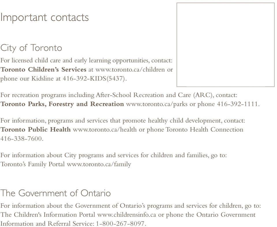 ca/parks or phone 416-392-1111. For information, programs and services that promote healthy child development, contact: Toronto Public Health www.toronto.