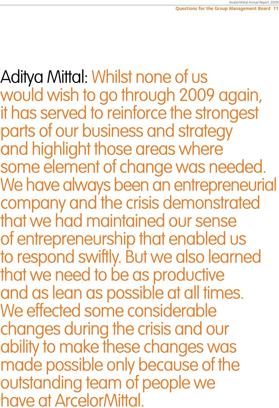 We have always been an entrepreneurial company and the crisis demonstrated that we had maintained our sense of entrepreneurship that enabled us to respond swiftly.