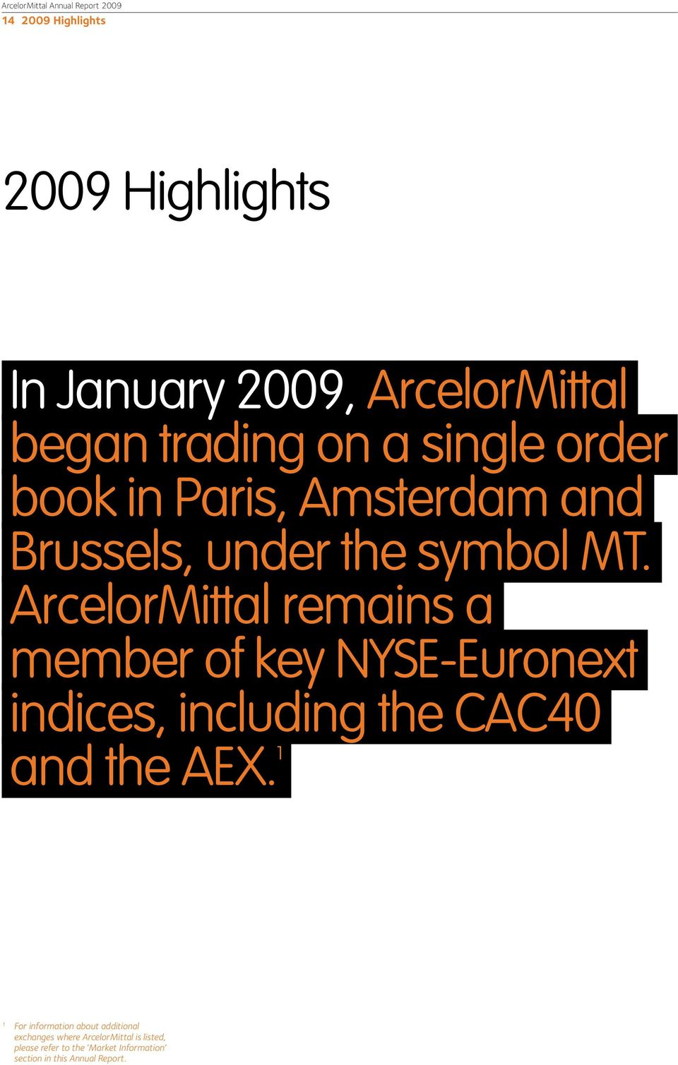 ArcelorMittal remains a member of key NYSE-Euronext indices, including the CAC40 and the AEX.