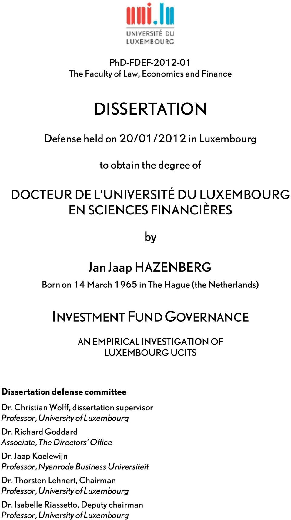 Dissertation defense committee Dr. Christian Wolff, dissertation supervisor Professor, University of Luxembourg Dr. Richard Goddard Associate, The Directors Office Dr.