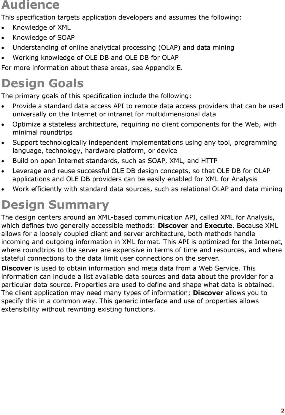 Design Goals The primary goals of this specification include the following: Provide a standard data access API to remote data access providers that can be used universally on the Internet or intranet