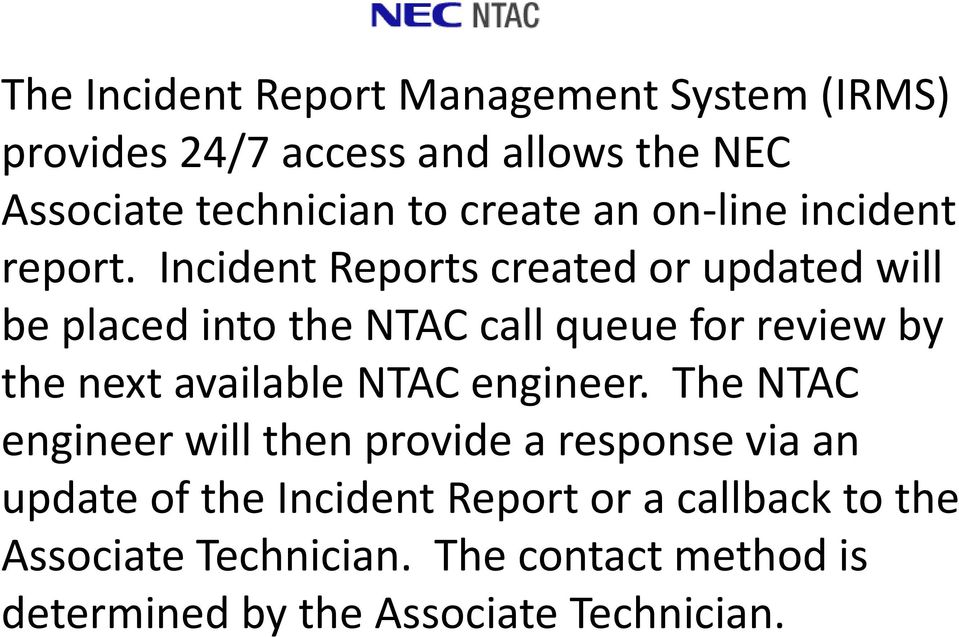 Incident Reports created or updated will be placed into the NTAC call queue for review by the next available NTAC