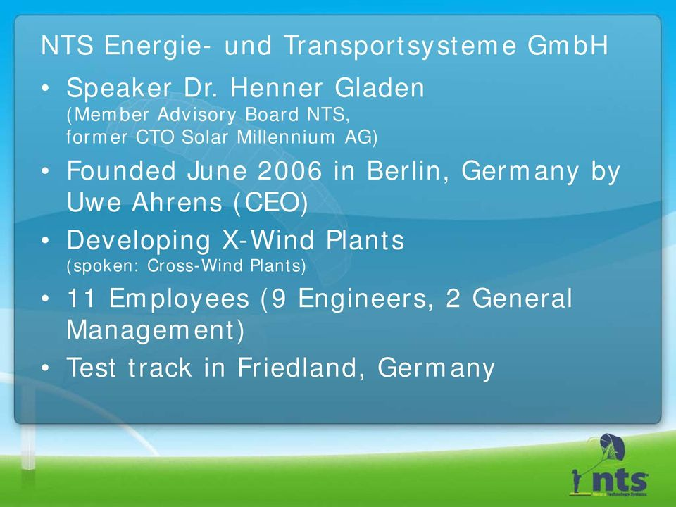 Founded June 2006 in Berlin, Germany by Uwe Ahrens (CEO) Developing X-Wind