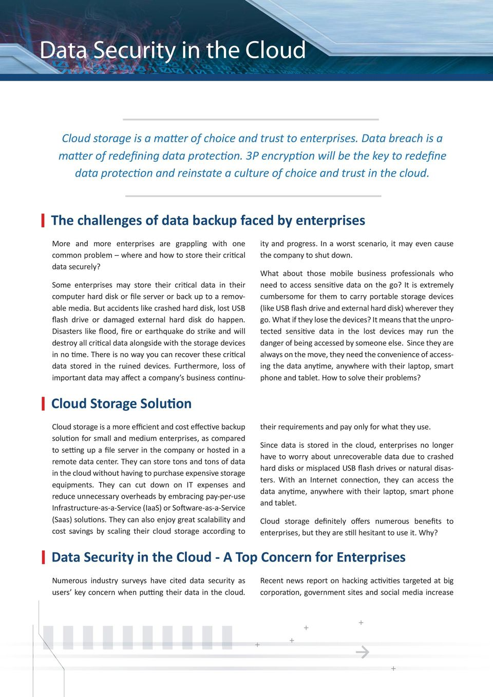 The challenges of data backup faced by enterprises More and more enterprises are grappling with one common problem where and how to store their cri cal data securely?