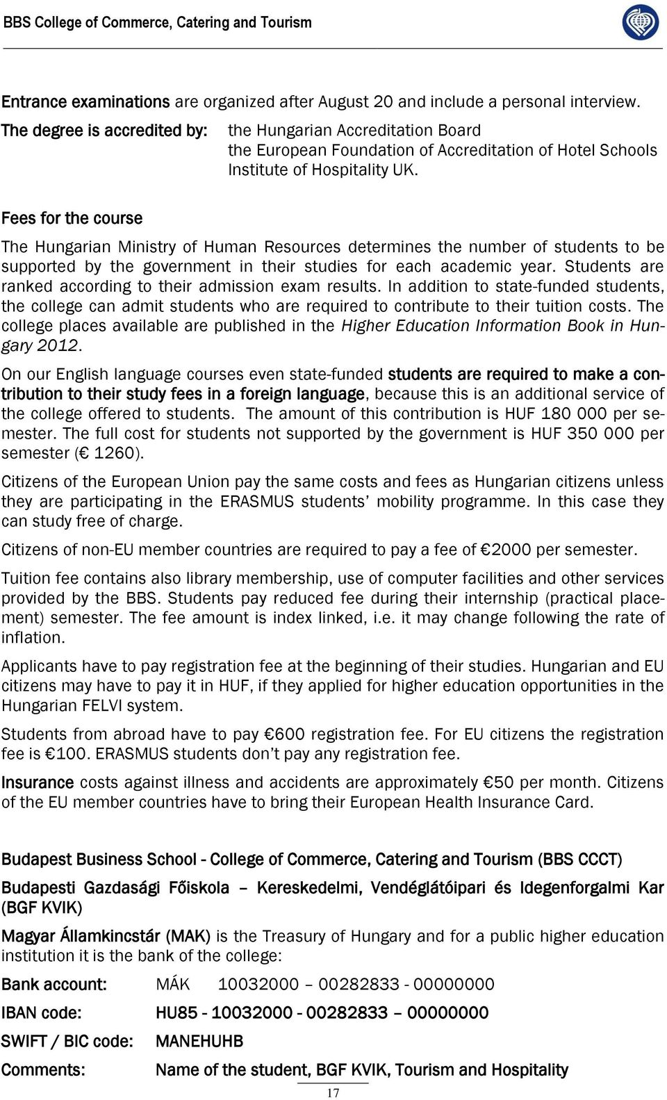 The Hungarian Ministry of Human Resources determines the number of students to be supported by the government in their studies for each academic year.