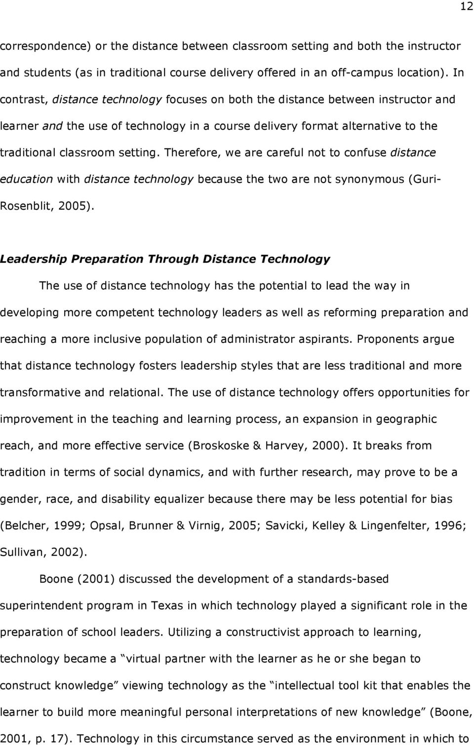 Therefore, we are careful not to confuse distance education with distance technology because the two are not synonymous (Guri- Rosenblit, 2005).