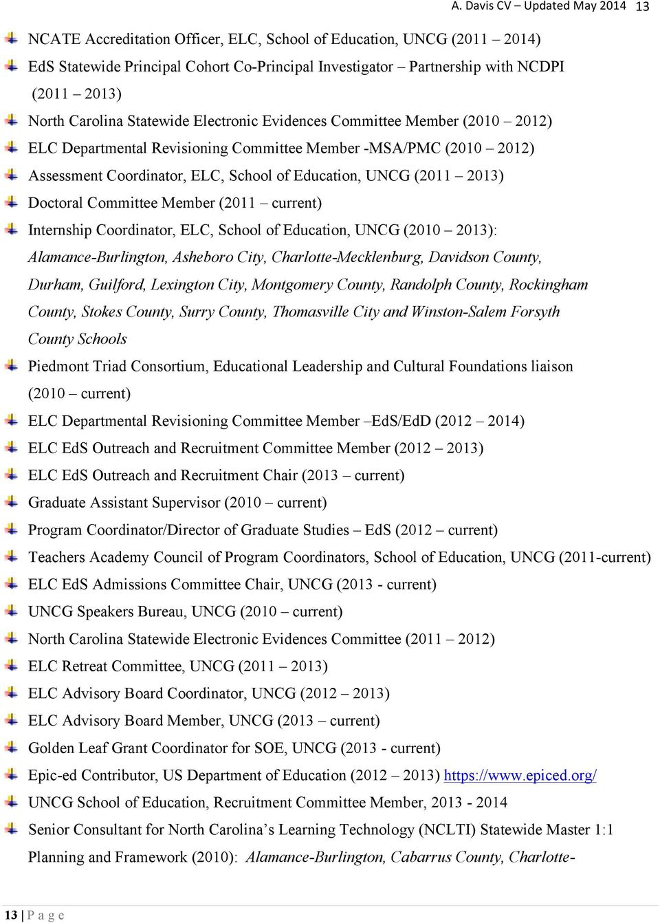 (2011 2013) Doctoral Committee Member (2011 current) Internship Coordinator, ELC, School of Education, UNCG (2010 2013): Alamance-Burlington, Asheboro City, Charlotte-Mecklenburg, Davidson County,
